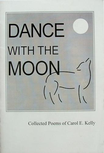 Dance with the moon : collected poems of Carol E. Kelly by Carol E. Kelly