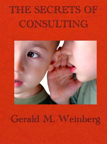 The Secrets of Consulting by Gerald M. Weinberg