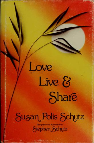 Love, Live, and Share by Susan Polis Schutz