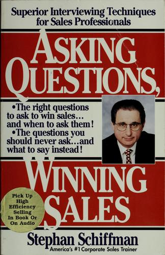 Asking questions, winning sales by Stephan Schiffman