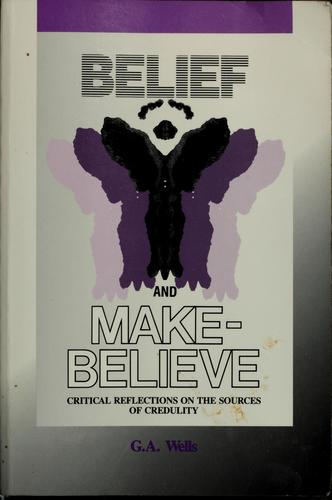 Belief and make-believe by George Albert Wells