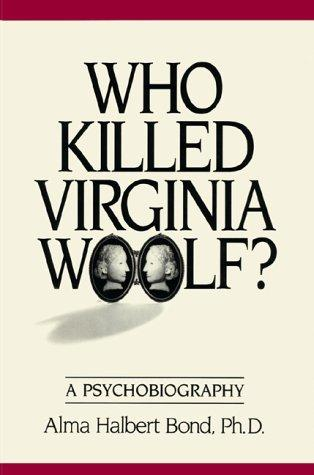 Who Killed Virginia Woolf? a Psychobiography by Alma Halbert Bond, Alma Bond