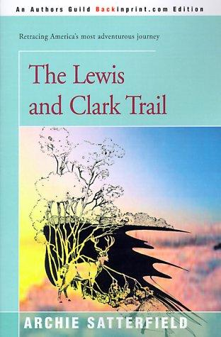 The Lewis and Clark Trail by Archie Satterfield
