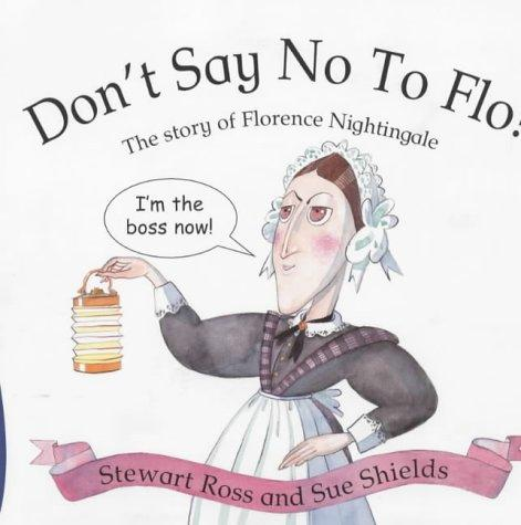 Don't Say No to Flo! (Stories from History) by Ross, Stewart.