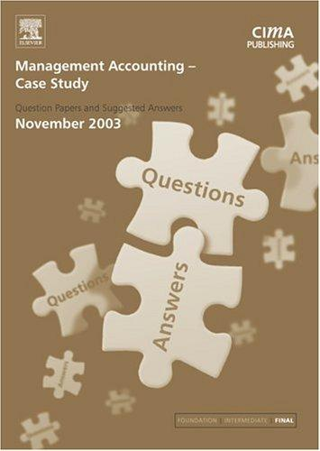 Management Accounting- Case Study November 2003 Exam Q&As (CIMA November 2003 Q&As) by CIMA
