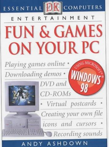Fun and Games on Your PC (Essential Computers) by Andy Ashdown