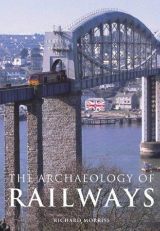 The Archaeology of Railways by Richard Morriss