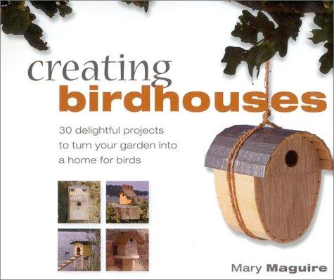 Creating Birdhouses by Mary Maguire