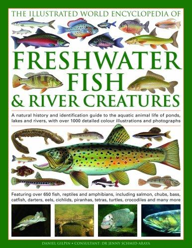Freshwater Fish and River Creatures, The Illus World Enc of by Daniel Gilpin