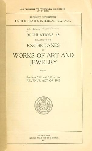 Regulations 48 relating to the excise taxes on works of art and jewelry under sections 902 and 905 of the Revenue Act of 1918 by United States. Internal Revenue Service.