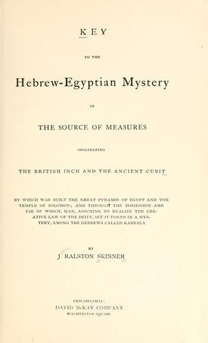 Key to the Hebrew-Egyptian mystery in the source of measures originating the British inch and the ancient cubit.. by J. Ralston Skinner