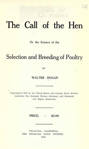 The call of the hen; or, The science of the selection and breeding of poultry by Hogan, Walter