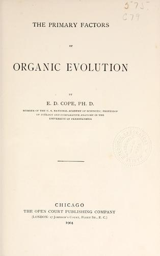 The primary factors of organic evolution by Edward Drinker Cope