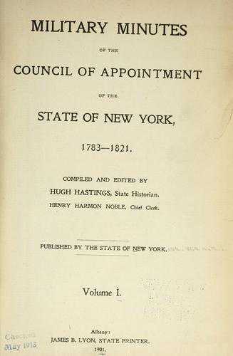 Military minutes of the Council of appointment of the state of New York, 1783-1821 by Council of Appointment of the State of New York.