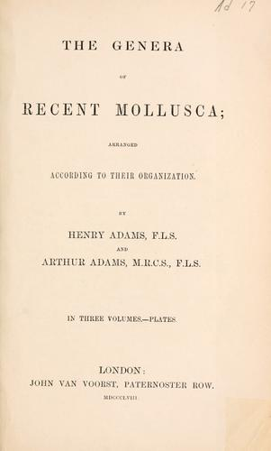 The genera of recent Mollusca by Adams, Henry