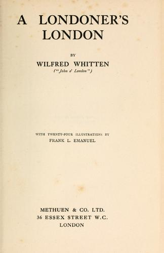 A Londoner's London by Wilfred Whitten