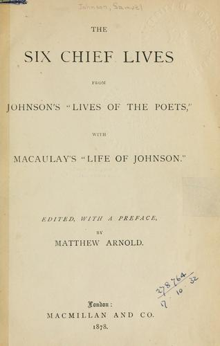 "The six chief lives from Johnson's ""Lives of the poets"", with Macaulay's ""Life of Johnson"""