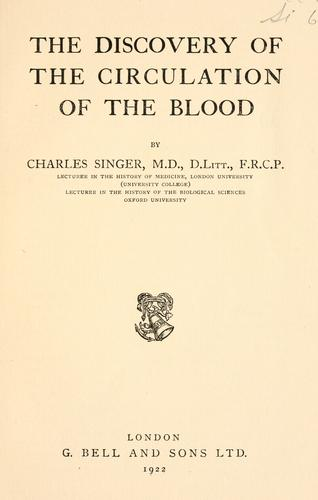 The discovery of the circulation of the blood by Charles Joseph Singer