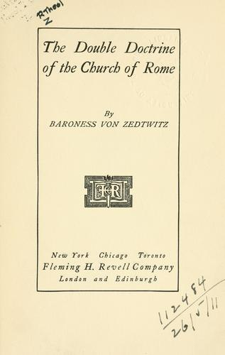 The double doctrine of the Church of Rome by Zedtwitz, Mary Elizabeth (Caldwell) von baroness.