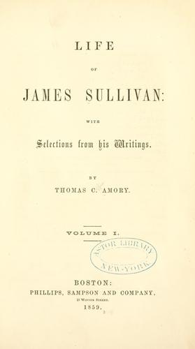Life of James Sullivan: with selections from his writings by Thomas C. Amory