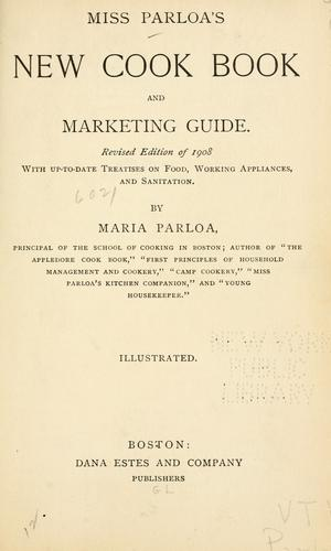 Miss Parloa's new cook book and marketing guide. by Maria Parloa