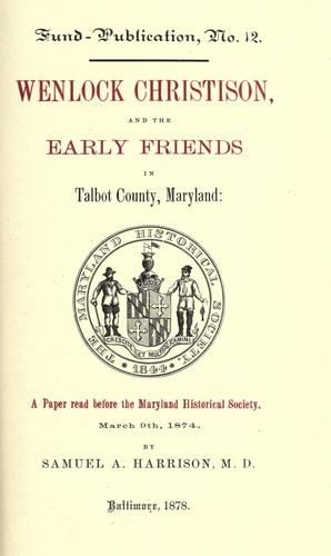 Wenlock Christison, and the early Friends in Talbot County, Maryland by S. A. Harrison