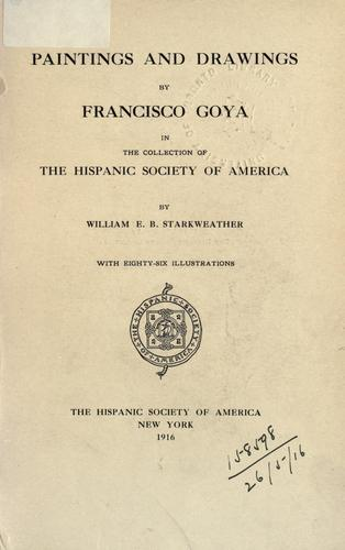 Paintings and drawings by Francisco Goya by William E. B. Starkweather