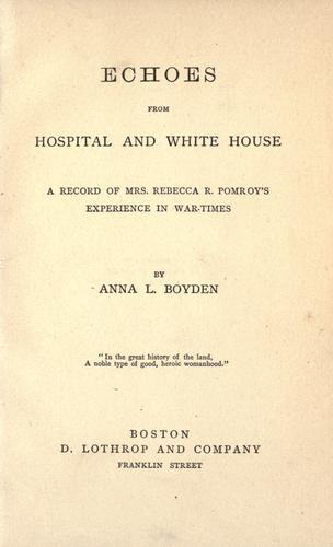 Echoes from hospital and White House by Anna L. Boyden