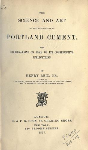 The science and art of the manufacture of Portland cement by Henry Reid