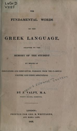 The fundamental words of the Greek language by Francis Edward Jackson Valpy