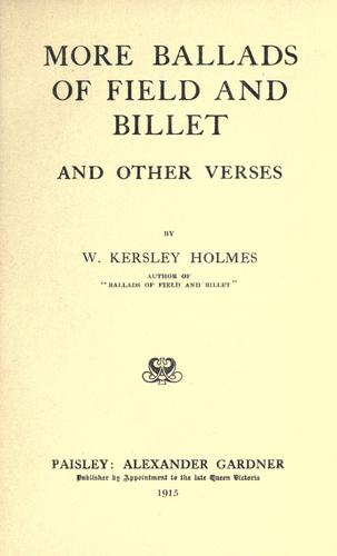 More ballads of field and billet, and other verses by W. Kersley Holmes