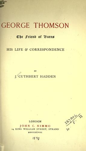 George Thomson, the friend of Burns, his life & correspondence by