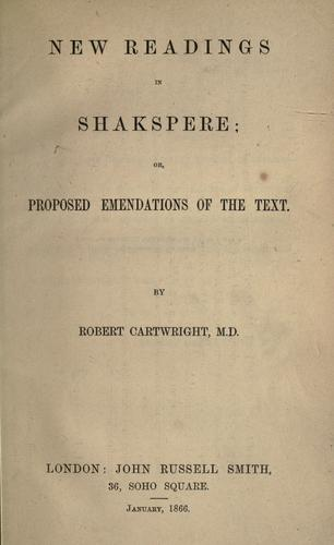 New readings in Shakspere, or Proposed emendations of the text by Cartwright, Robert.