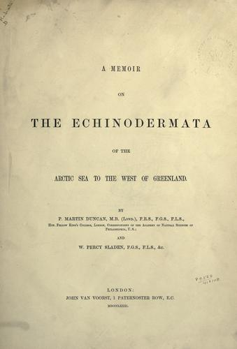 A memoir on the Echinodermata of the Arctic sea to the West of Greenland. by Peter Martin Duncan