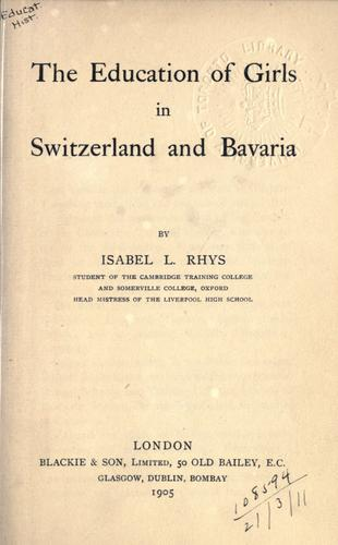 The education of girls in Switzerland and Bavaria by Isabel L. Rhys