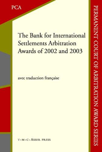 The Bank for International Settlements Arbitration Awards of 2002 and 2003 (Permanent Court of Arbitration Award series) by Permanent Court of Arbitration.
