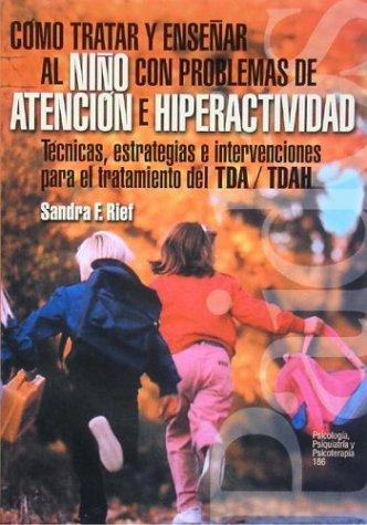 Como tratar y ensenar al nino con problemas de atencion e hiperactividad/ How treat and teach children with attention problems and hyperactivity (Psicologia, Psiquiatria, Psicoterapia) by Sandra F. Rief