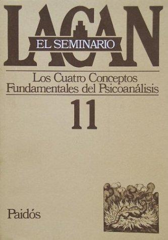 Los Cuatro Conceptos Fundamentales Del Psicoanalisis/ The Four Fundamental Concepts of Psychoanalysis (El Seminario De Jacques Lacan/ the Seminar of Jacques Lacan) by Lacan, Jacques